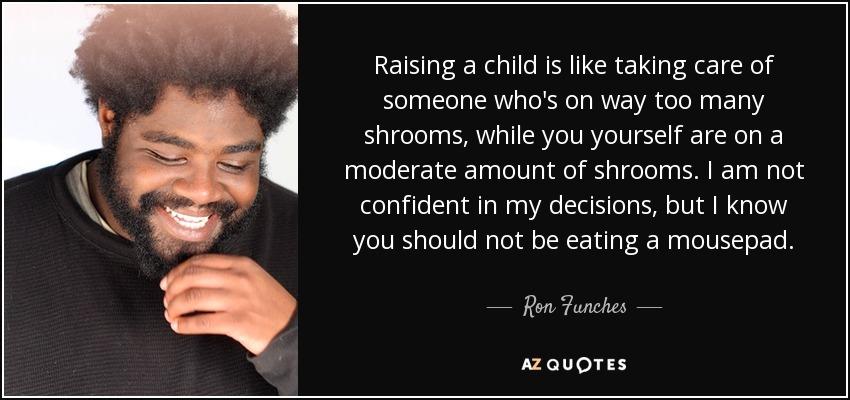 Raising kids is like